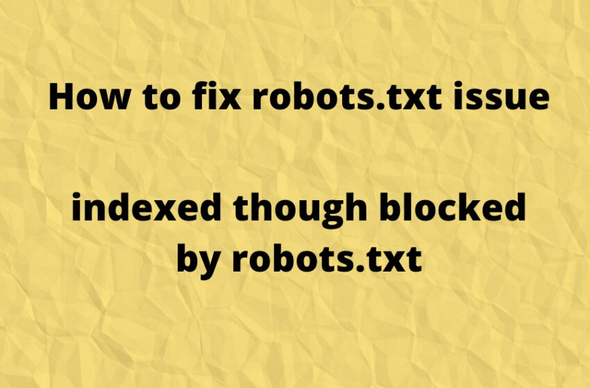 "How to fix the issue ""Indexed, though blocked by robots.txt"""